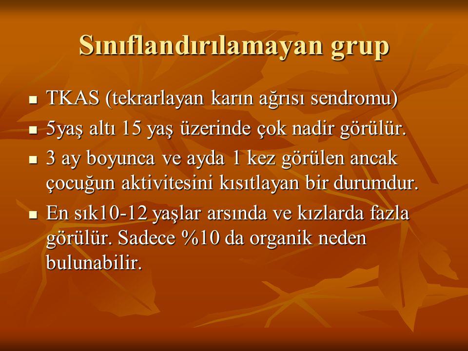 Sınıflandırılamayan grup TKAS (tekrarlayan karın ağrısı sendromu) TKAS (tekrarlayan karın ağrısı sendromu) 5yaş altı 15 yaş üzerinde çok nadir görülür