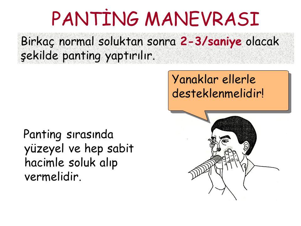 PANTİNG MANEVRASI Panting sırasında yüzeyel ve hep sabit hacimle soluk alıp vermelidir. Birkaç normal soluktan sonra 2-3/saniye olacak şekilde panting
