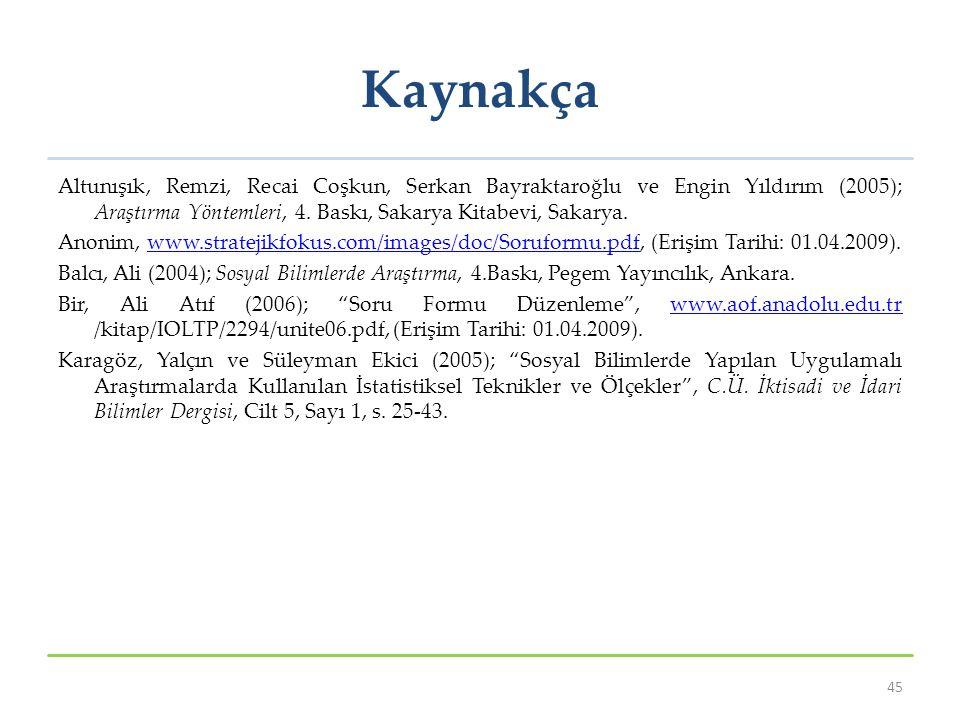 Kaynakça Altunışık, Remzi, Recai Coşkun, Serkan Bayraktaroğlu ve Engin Yıldırım (2005); Araştırma Yöntemleri, 4. Baskı, Sakarya Kitabevi, Sakarya. Ano
