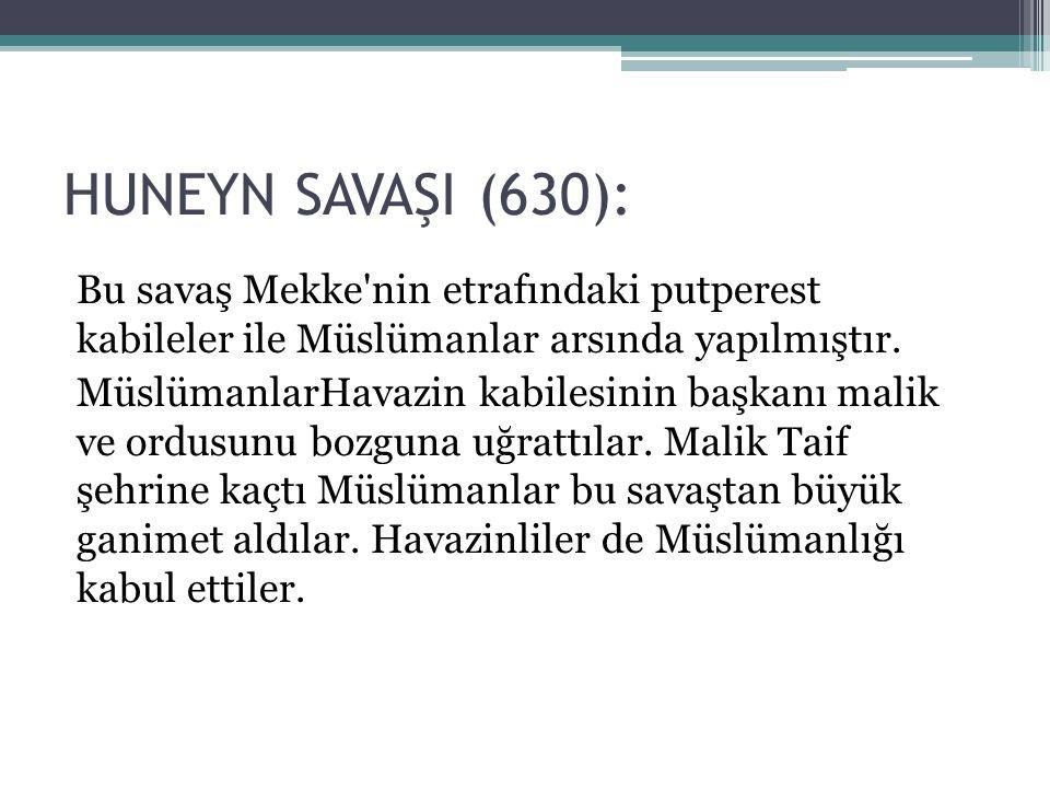 HUNEYN SAVAŞI (630): Bu savaş Mekke nin etrafındaki putperest kabileler ile Müslümanlar arsında yapılmıştır.