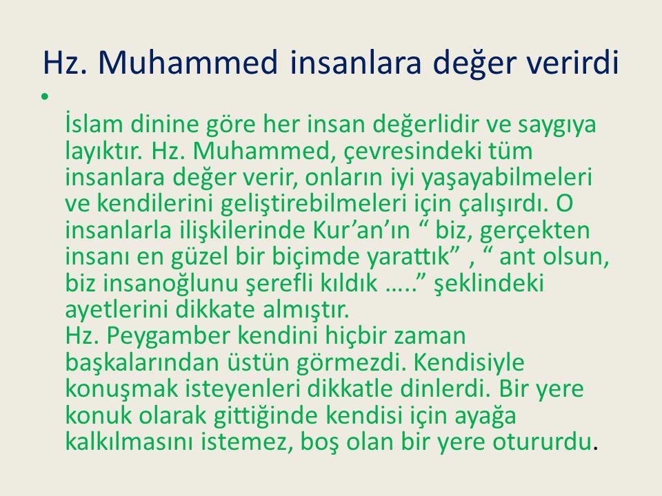 Hz.Muhammed insanlara değer verirdi İslam dinine göre her insan değerlidir ve saygıya layıktır.
