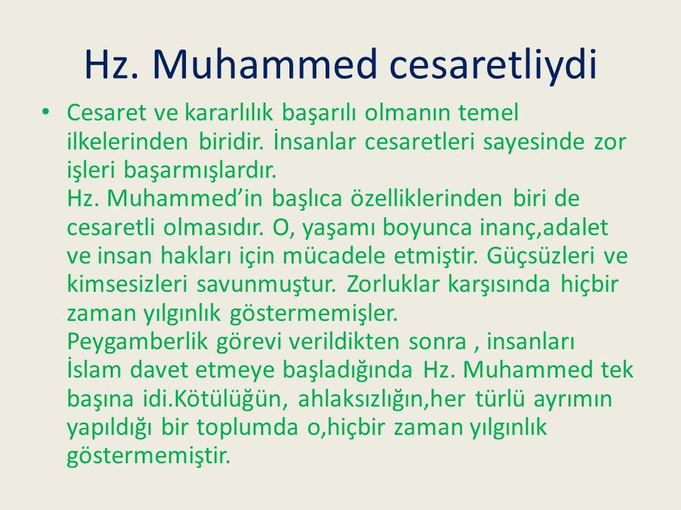 Hz.Muhammed cesaretliydi Cesaret ve kararlılık başarılı olmanın temel ilkelerinden biridir.