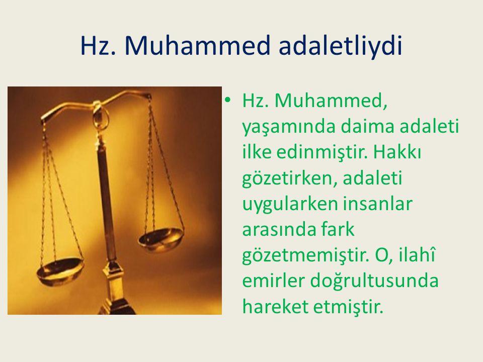 Hz.Muhammed adaletliydi Hz. Muhammed, yaşamında daima adaleti ilke edinmiştir.