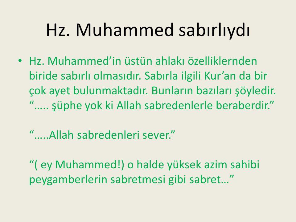 Hz.Muhammed sabırlıydı Hz. Muhammed'in üstün ahlakı özelliklernden biride sabırlı olmasıdır.