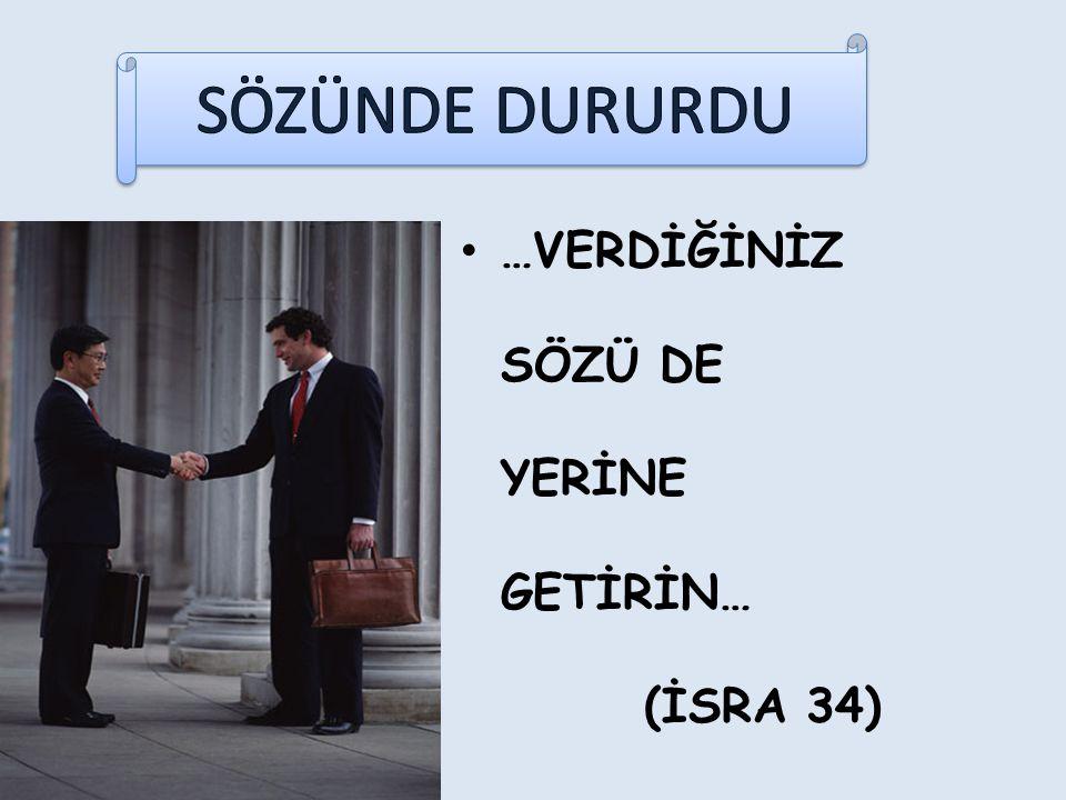 …VERDİĞİNİZ SÖZÜ DE YERİNE GETİRİN… (İSRA 34)