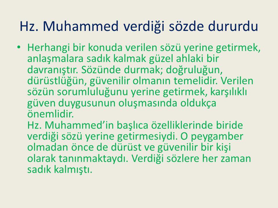 Hz. Muhammed verdiği sözde dururdu Herhangi bir konuda verilen sözü yerine getirmek, anlaşmalara sadık kalmak güzel ahlaki bir davranıştır. Sözünde du