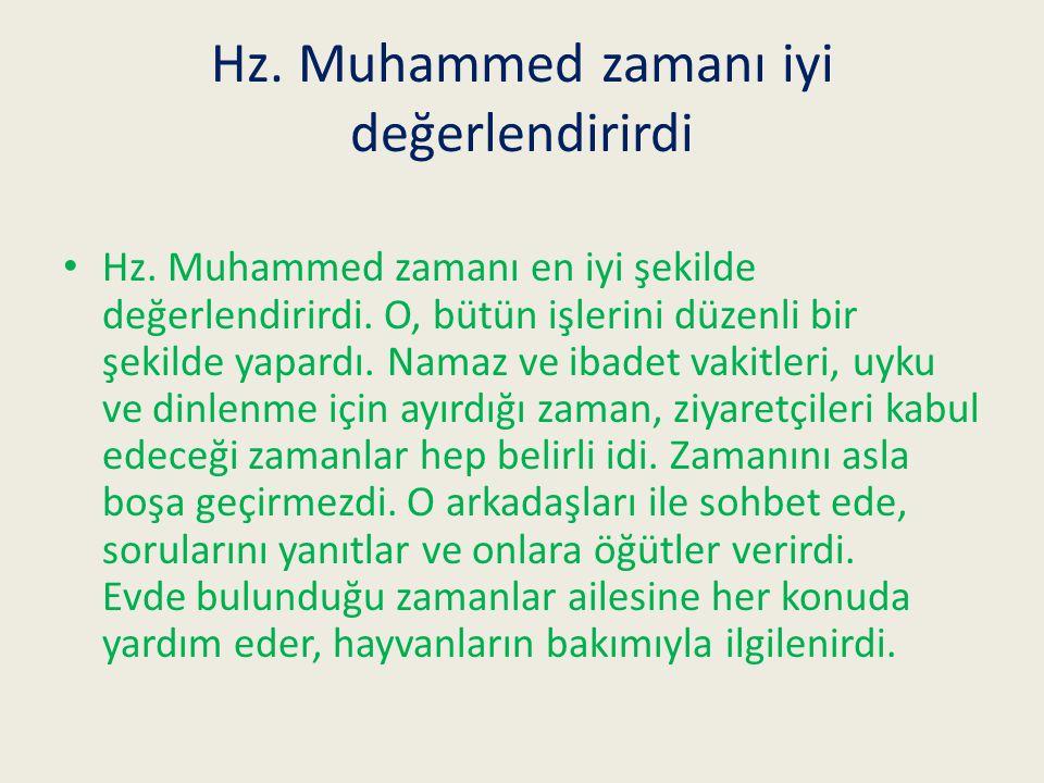 Hz.Muhammed zamanı iyi değerlendirirdi Hz. Muhammed zamanı en iyi şekilde değerlendirirdi.