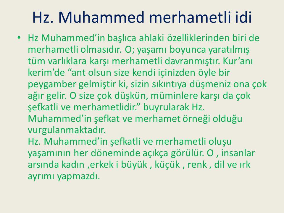 Hz. Muhammed merhametli idi Hz Muhammed'in başlıca ahlaki özelliklerinden biri de merhametli olmasıdır. O; yaşamı boyunca yaratılmış tüm varlıklara ka