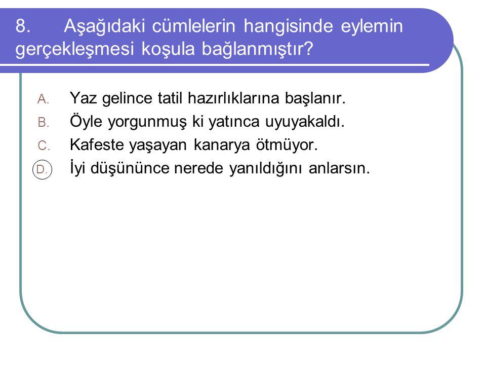8.Aşağıdaki cümlelerin hangisinde eylemin gerçekleşmesi koşula bağlanmıştır.