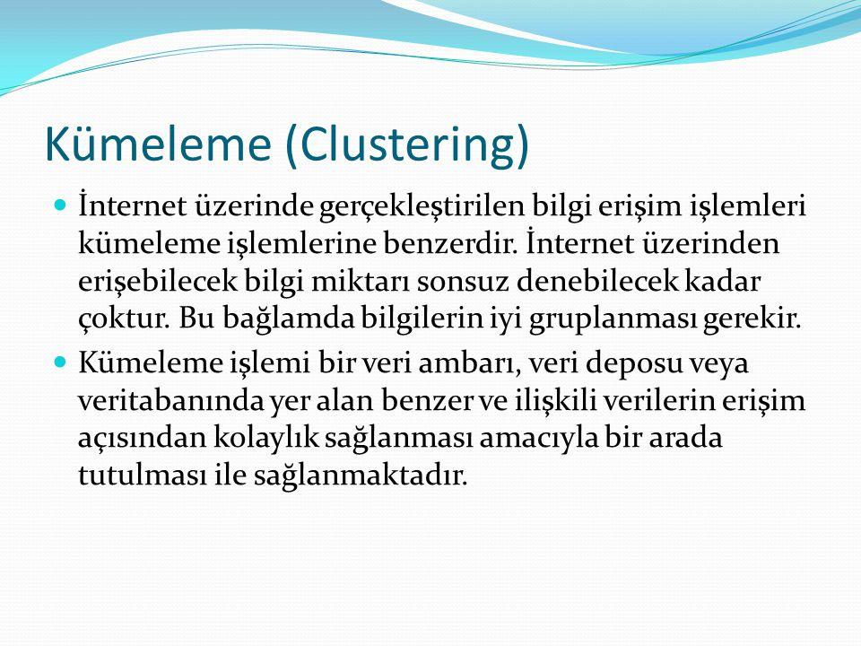 Kümeleme (Clustering) İnternet üzerinde gerçekleştirilen bilgi erişim işlemleri kümeleme işlemlerine benzerdir. İnternet üzerinden erişebilecek bilgi
