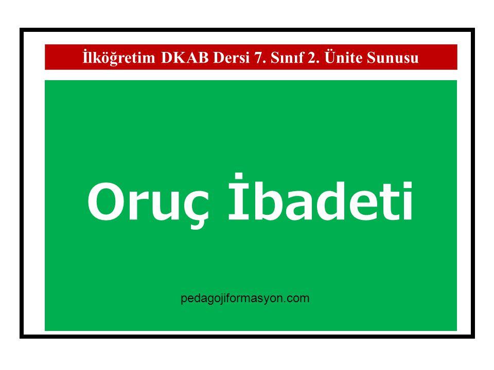 Oruç İbadeti İlköğretim DKAB Dersi 7. Sınıf 2. Ünite Sunusu pedagojiformasyon.com