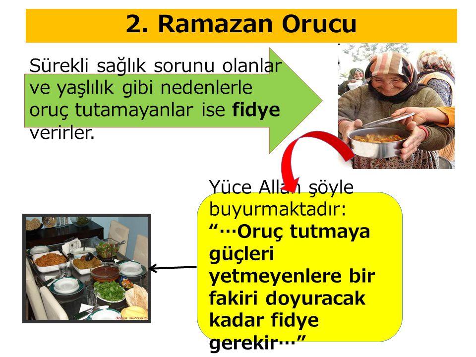 """2. Ramazan Orucu Sürekli sağlık sorunu olanlar ve yaşlılık gibi nedenlerle oruç tutamayanlar ise fidye verirler. Yüce Allah şöyle buyurmaktadır: """"…Oru"""