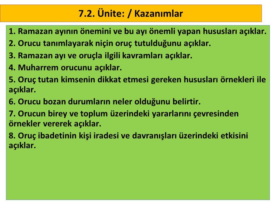 3 7.2. Ünite: / Kazanımlar 1. Ramazan ayının önemini ve bu ayı önemli yapan hususları açıklar. 2. Orucu tanımlayarak niçin oruç tutulduğunu açıklar. 3