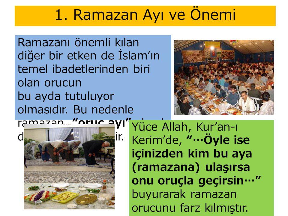 """Ramazanı önemli kılan diğer bir etken de İslam'ın temel ibadetlerinden biri olan orucun bu ayda tutuluyor olmasıdır. Bu nedenle ramazan, """"oruç ayı"""" ol"""