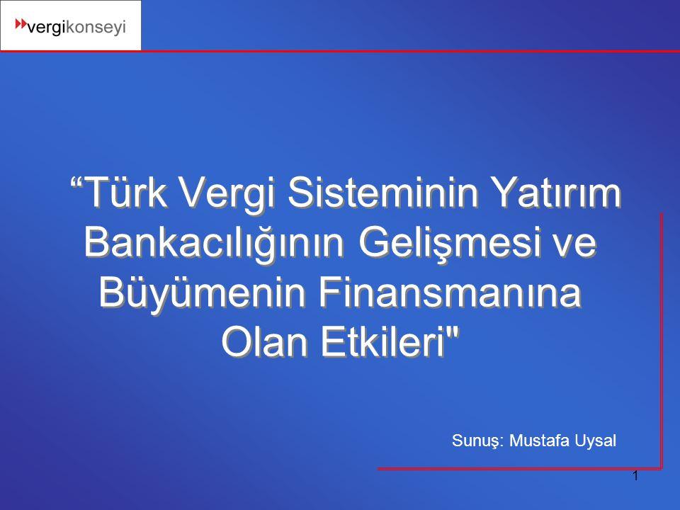 1 Türk Vergi Sisteminin Yatırım Bankacılığının Gelişmesi ve Büyümenin Finansmanına Olan Etkileri Sunuş: Mustafa Uysal