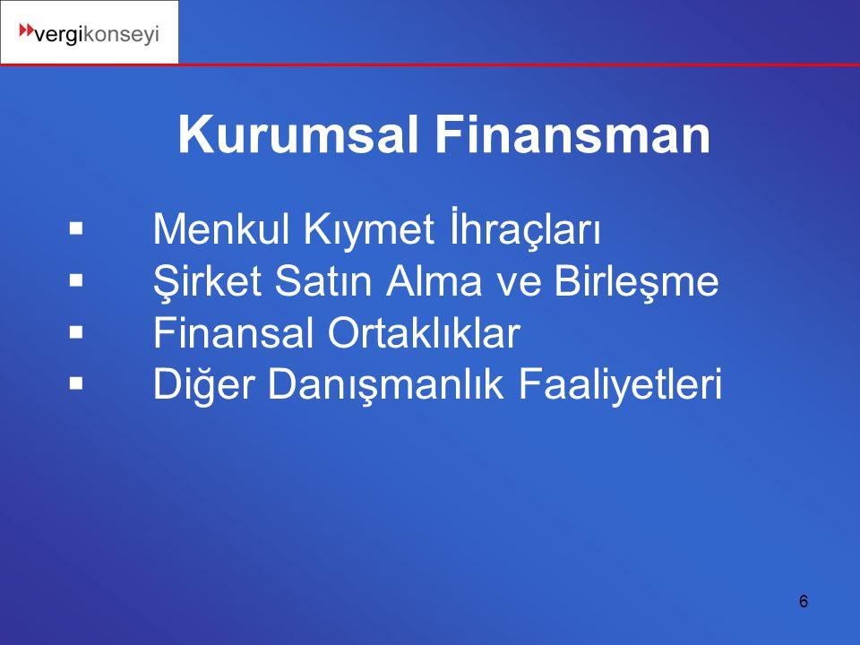 6 Kurumsal Finansman  Menkul Kıymet İhraçları  Şirket Satın Alma ve Birleşme  Finansal Ortaklıklar  Diğer Danışmanlık Faaliyetleri