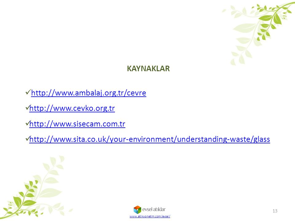 KAYNAKLAR http://www.ambalaj.org.tr/cevre http://www.cevko.org.tr http://www.sisecam.com.tr http://www.sita.co.uk/your-environment/understanding-waste/glass 13 www.atikyonetim.com/evsel/