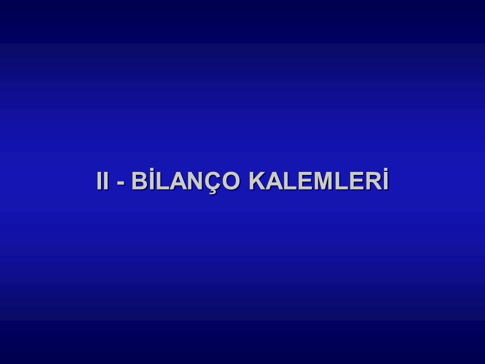 II - BİLANÇO KALEMLERİ