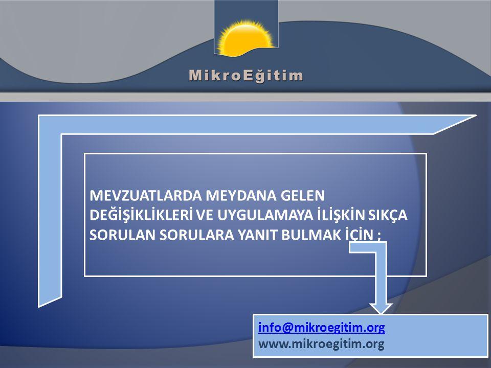 MEVZUATLARDA MEYDANA GELEN DEĞİŞİKLİKLERİ VE UYGULAMAYA İLİŞKİN SIKÇA SORULAN SORULARA YANIT BULMAK İÇİN ; info@mikroegitim.org www.mikroegitim.org