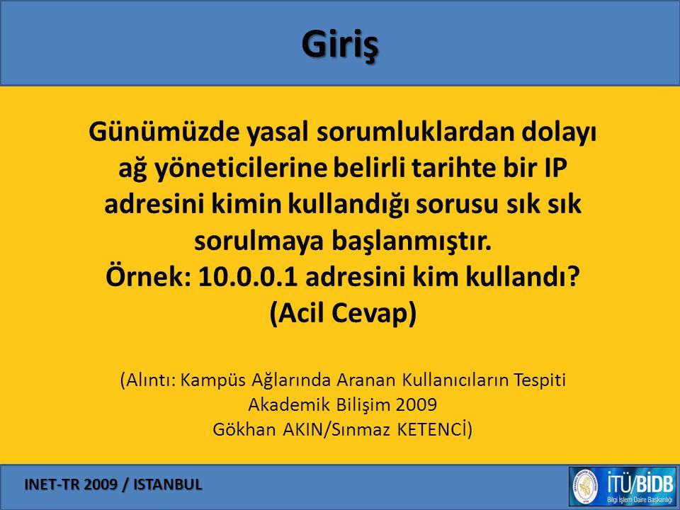 INET-TR 2009 / ISTANBUL Giriş Günümüzde yasal sorumluklardan dolayı ağ yöneticilerine belirli tarihte bir IP adresini kimin kullandığı sorusu sık sık