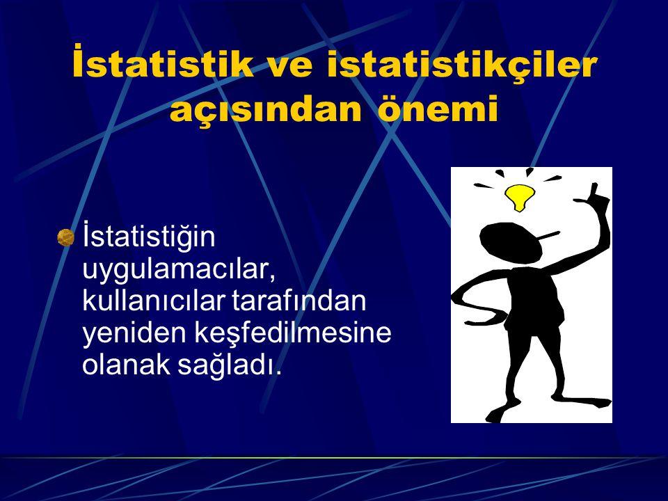 İstatistik ve istatistikçiler açısından önemi İstatistiğin uygulamacılar, kullanıcılar tarafından yeniden keşfedilmesine olanak sağladı.