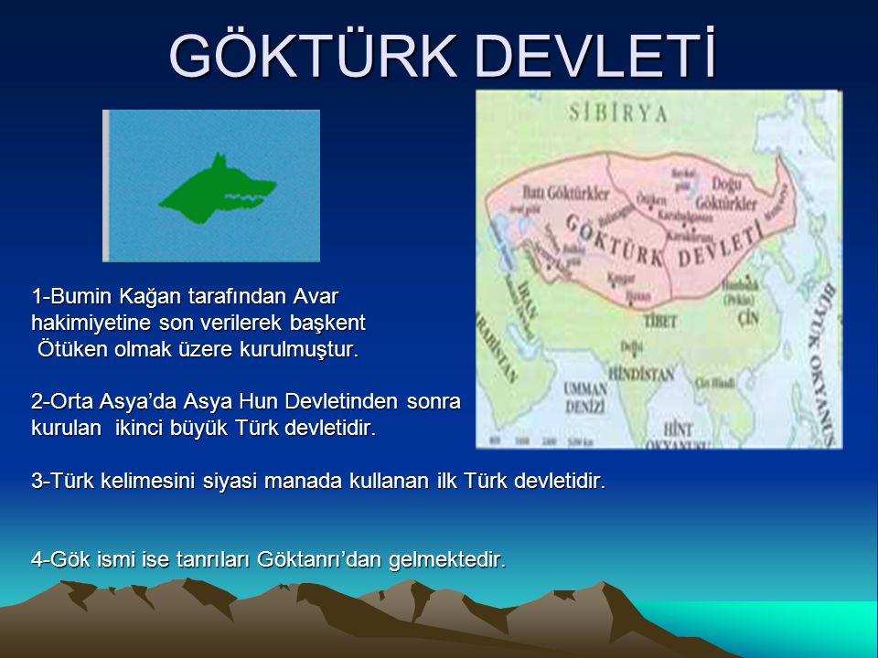 GÖKTÜRK DEVLETİ 1-Bumin Kağan tarafından Avar hakimiyetine son verilerek başkent Ötüken olmak üzere kurulmuştur. Ötüken olmak üzere kurulmuştur. 2-Ort