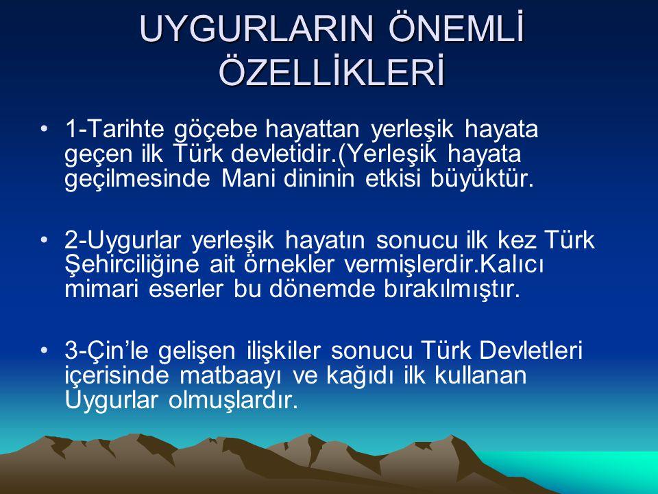 UYGURLARIN ÖNEMLİ ÖZELLİKLERİ 1-Tarihte göçebe hayattan yerleşik hayata geçen ilk Türk devletidir.(Yerleşik hayata geçilmesinde Mani dininin etkisi bü