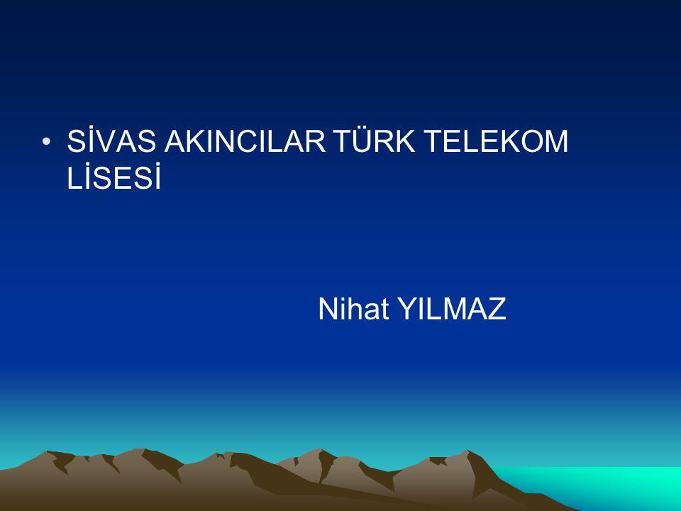 SİVAS AKINCILAR TÜRK TELEKOM LİSESİ Nihat YILMAZ