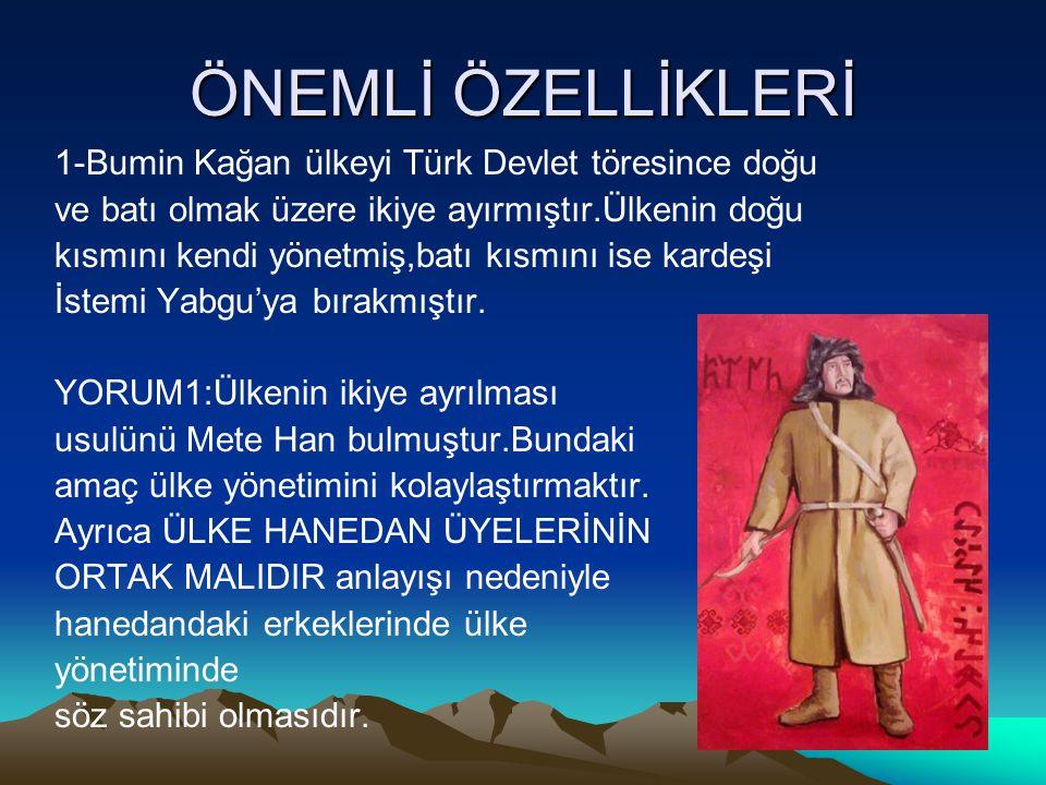 ÖNEMLİ ÖZELLİKLERİ 1-Bumin Kağan ülkeyi Türk Devlet töresince doğu ve batı olmak üzere ikiye ayırmıştır.Ülkenin doğu kısmını kendi yönetmiş,batı kısmı