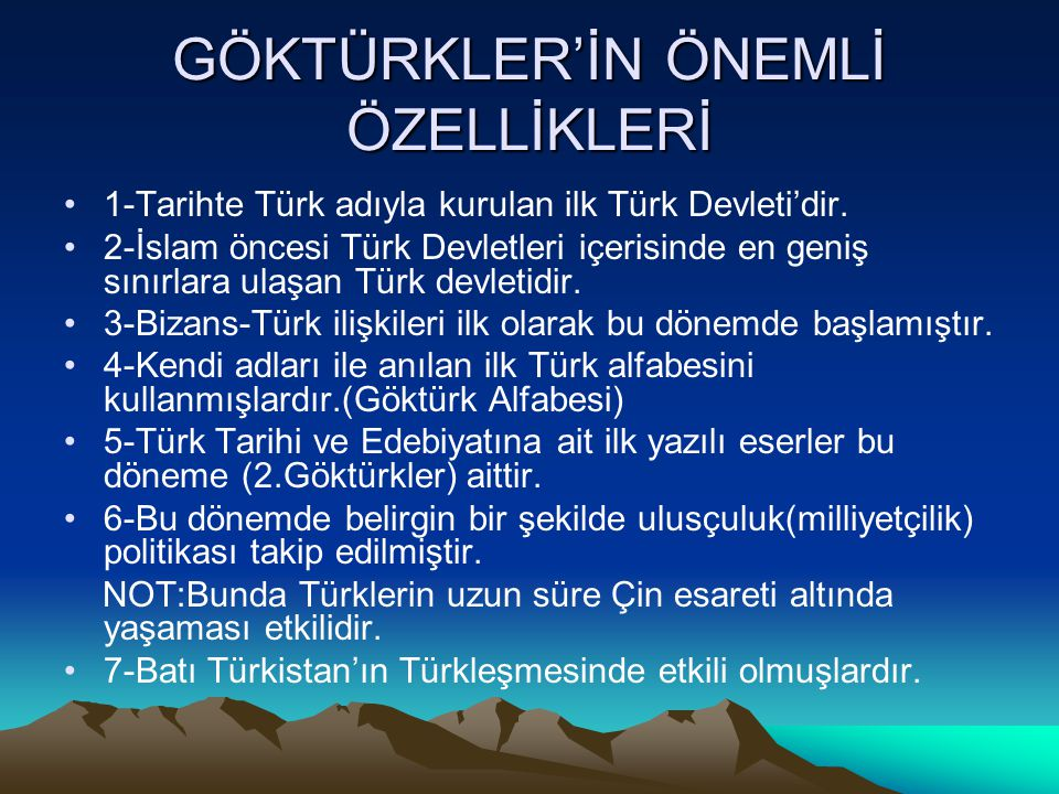 GÖKTÜRKLER'İN ÖNEMLİ ÖZELLİKLERİ 1-Tarihte Türk adıyla kurulan ilk Türk Devleti'dir. 2-İslam öncesi Türk Devletleri içerisinde en geniş sınırlara ulaş