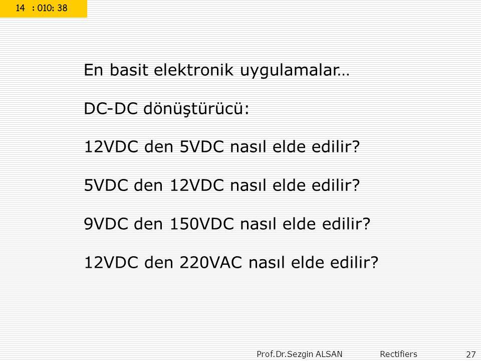 Prof.Dr.Sezgin ALSAN Rectifiers 27 En basit elektronik uygulamalar… DC-DC dönüştürücü: 12VDC den 5VDC nasıl elde edilir? 5VDC den 12VDC nasıl elde edi