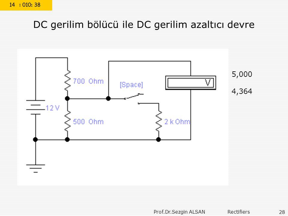 Prof.Dr.Sezgin ALSAN Rectifiers 28 5,000 4,364 DC gerilim bölücü ile DC gerilim azaltıcı devre
