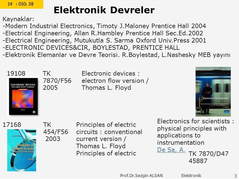 Prof.Dr.Sezgin ALSAN Elektronik 3 Elektronik Devreler Kaynaklar: -Modern Industrial Electronics, Timoty J.Maloney Prentice Hall 2004 -Electrical Engin