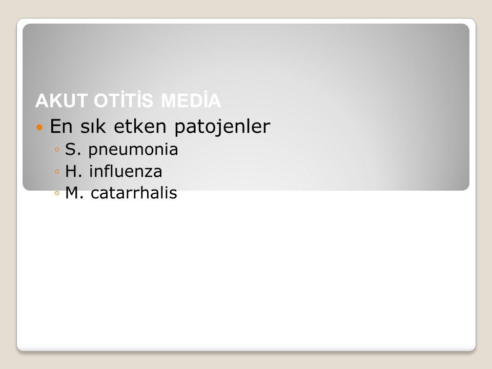AKUT OTİTİS MEDİA En sık etken patojenler ◦S. pneumonia ◦H. influenza ◦M. catarrhalis