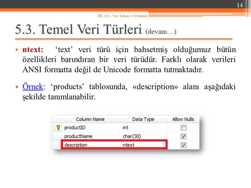 5.3. Temel Veri Türleri (devam…) ntext: 'text' veri türü için bahsetmiş olduğumuz bütün özellikleri barındıran bir veri türüdür. Farklı olarak veriler