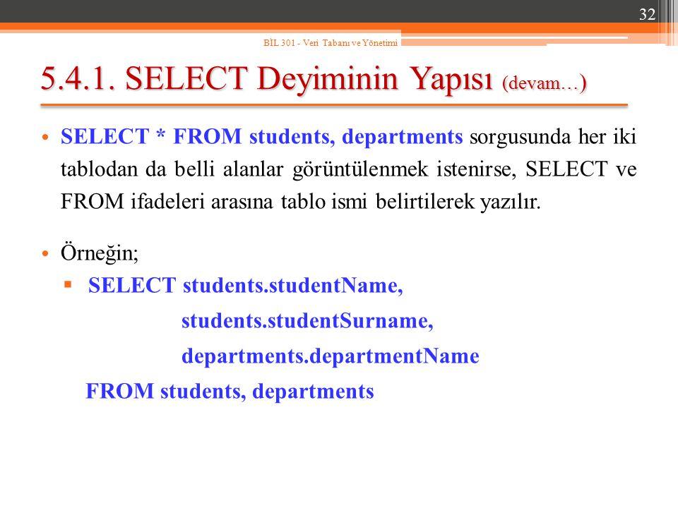5.4.1. SELECT Deyiminin Yapısı (devam… ) SELECT * FROM students, departments sorgusunda her iki tablodan da belli alanlar görüntülenmek istenirse, SEL