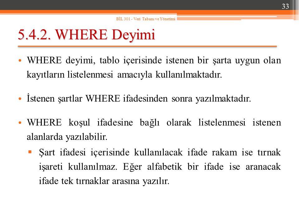 5.4.2. WHERE Deyimi WHERE deyimi, tablo içerisinde istenen bir şarta uygun olan kayıtların listelenmesi amacıyla kullanılmaktadır. İstenen şartlar WHE