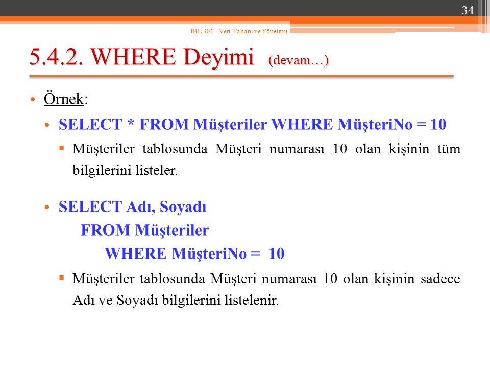 5.4.2. WHERE Deyimi (devam…) Örnek: SELECT * FROM Müşteriler WHERE MüşteriNo = 10  Müşteriler tablosunda Müşteri numarası 10 olan kişinin tüm bilgile