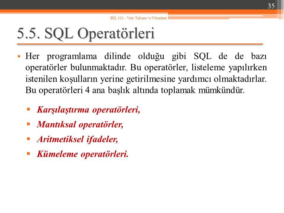 5.5. SQL Operatörleri Her programlama dilinde olduğu gibi SQL de de bazı operatörler bulunmaktadır. Bu operatörler, listeleme yapılırken istenilen koş
