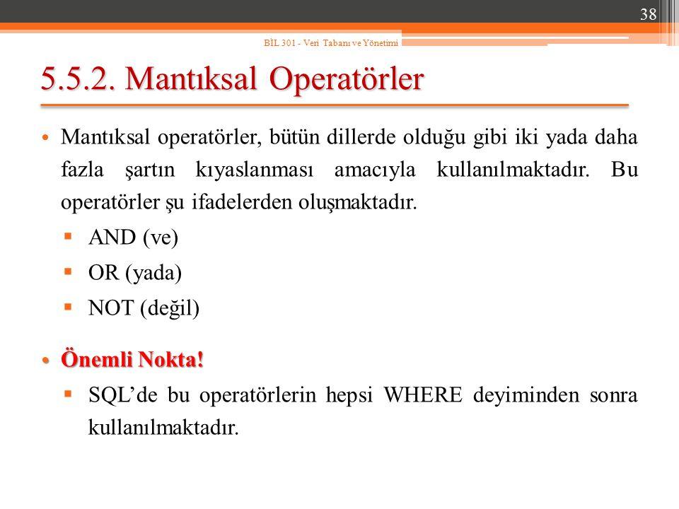 5.5.2. Mantıksal Operatörler Mantıksal operatörler, bütün dillerde olduğu gibi iki yada daha fazla şartın kıyaslanması amacıyla kullanılmaktadır. Bu o