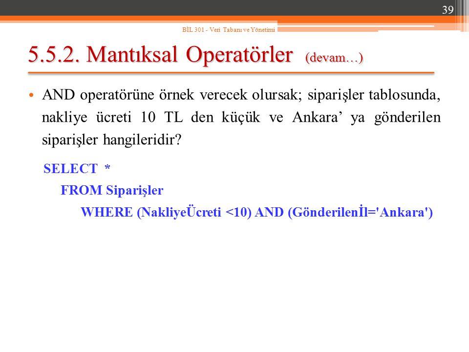 5.5.2. Mantıksal Operatörler (devam…) AND operatörüne örnek verecek olursak; siparişler tablosunda, nakliye ücreti 10 TL den küçük ve Ankara' ya gönde