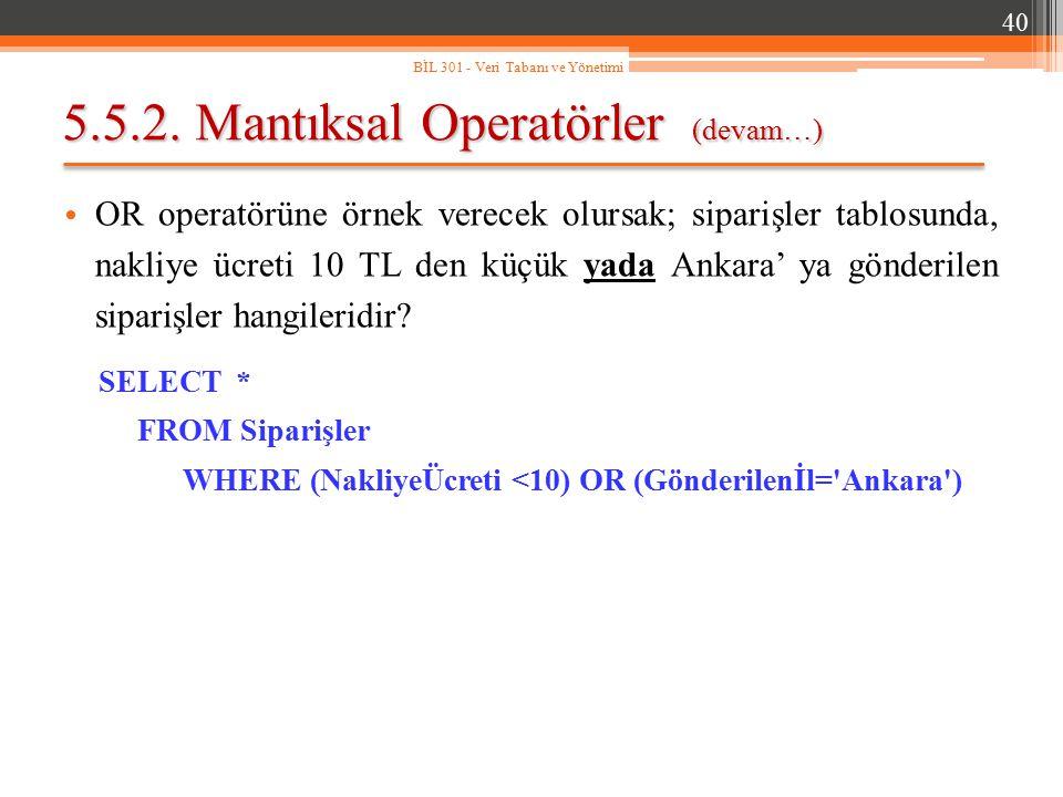 5.5.2. Mantıksal Operatörler (devam…) OR operatörüne örnek verecek olursak; siparişler tablosunda, nakliye ücreti 10 TL den küçük yada Ankara' ya gönd