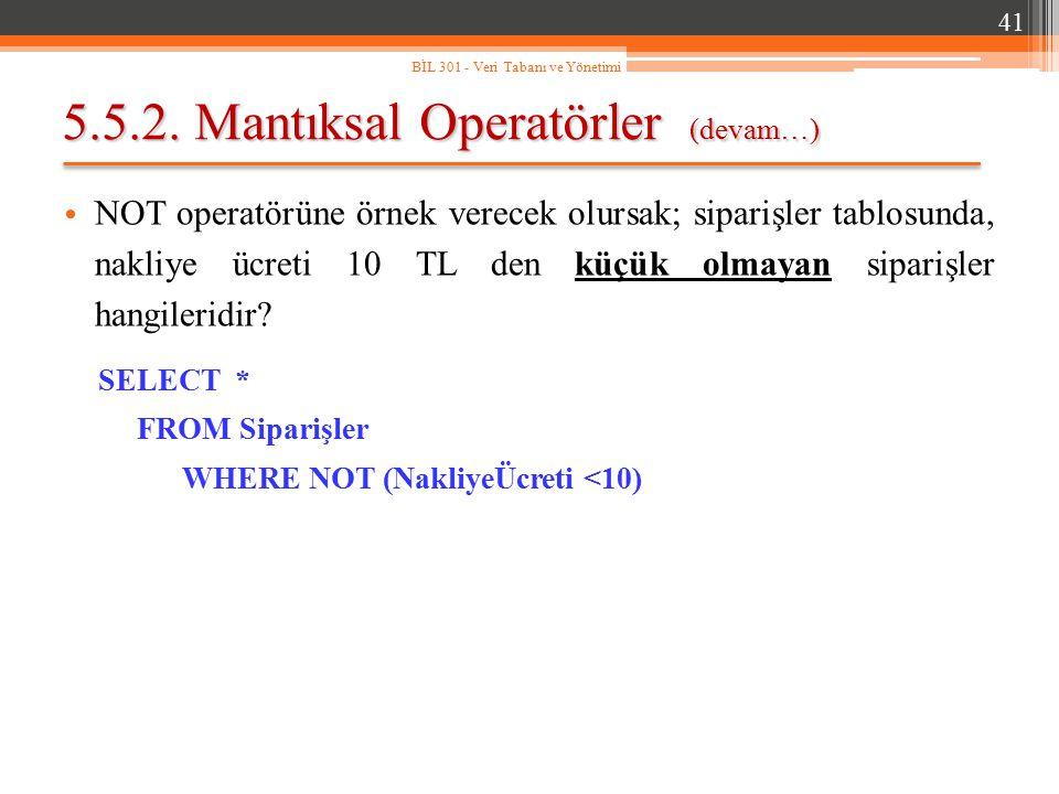 5.5.2. Mantıksal Operatörler (devam…) NOT operatörüne örnek verecek olursak; siparişler tablosunda, nakliye ücreti 10 TL den küçük olmayan siparişler