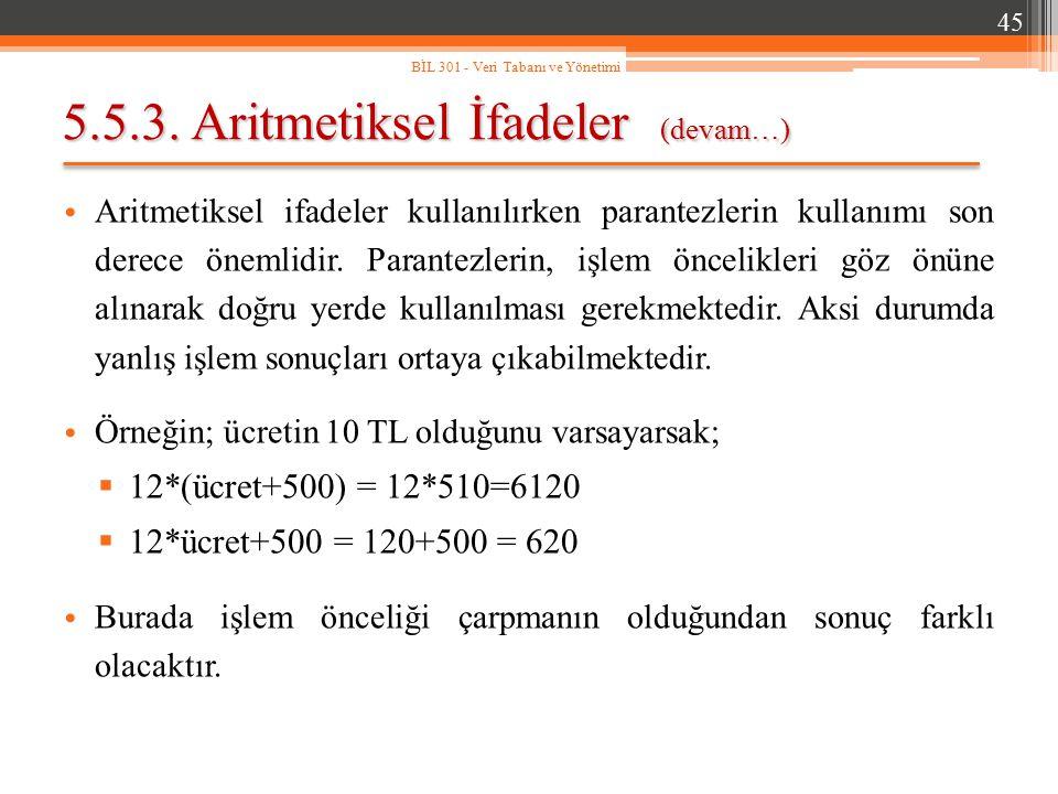 5.5.3. Aritmetiksel İfadeler (devam…) Aritmetiksel ifadeler kullanılırken parantezlerin kullanımı son derece önemlidir. Parantezlerin, işlem öncelikle