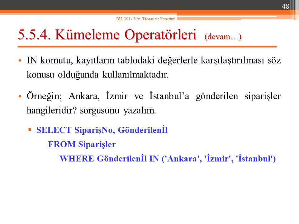5.5.4. Kümeleme Operatörleri (devam…) IN komutu, kayıtların tablodaki değerlerle karşılaştırılması söz konusu olduğunda kullanılmaktadır. Örneğin; Ank