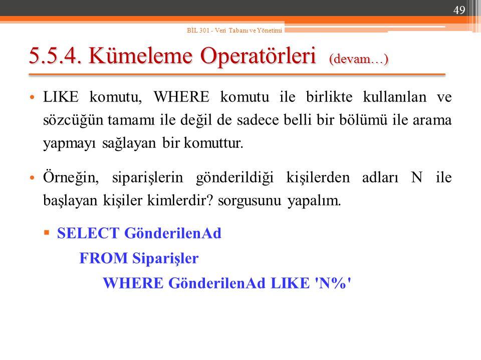 5.5.4. Kümeleme Operatörleri (devam…) LIKE komutu, WHERE komutu ile birlikte kullanılan ve sözcüğün tamamı ile değil de sadece belli bir bölümü ile ar