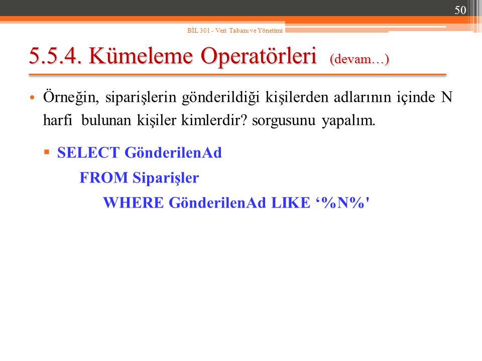 5.5.4. Kümeleme Operatörleri (devam…) Örneğin, siparişlerin gönderildiği kişilerden adlarının içinde N harfi bulunan kişiler kimlerdir? sorgusunu yapa