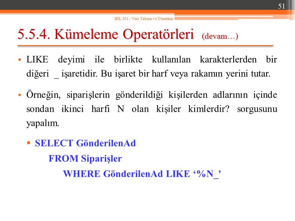 5.5.4. Kümeleme Operatörleri (devam…) LIKE deyimi ile birlikte kullanılan karakterlerden bir diğeri _ işaretidir. Bu işaret bir harf veya rakamın yeri