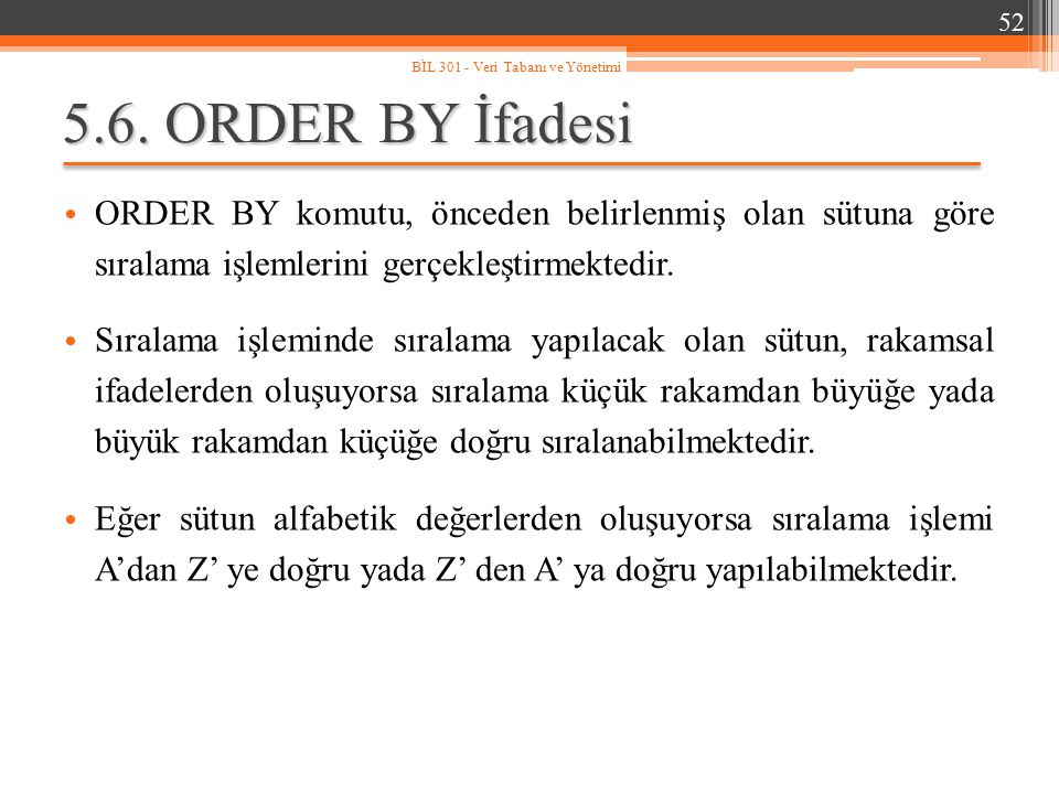 5.6. ORDER BY İfadesi ORDER BY komutu, önceden belirlenmiş olan sütuna göre sıralama işlemlerini gerçekleştirmektedir. Sıralama işleminde sıralama yap
