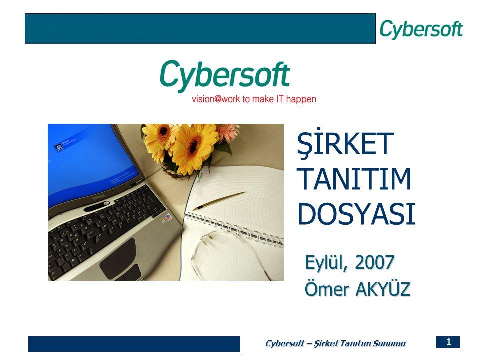 Cybersoft – Şirket Tanıtım Sunumu 1 ŞİRKET TANITIM DOSYASI Eylül, 2007 Ömer AKYÜZ
